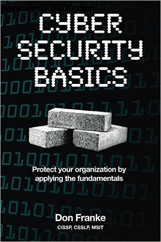 Cyber Security Basics: Protect your organization by applying the fundamentals free download