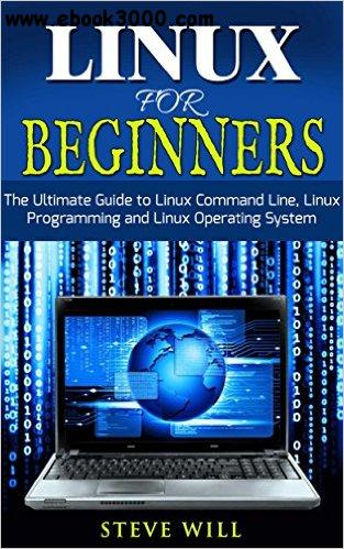 Linux for Beginners: The Ultimate Beginner Guide to Linux Command Line, Linux Programming and Linux Operating System free download