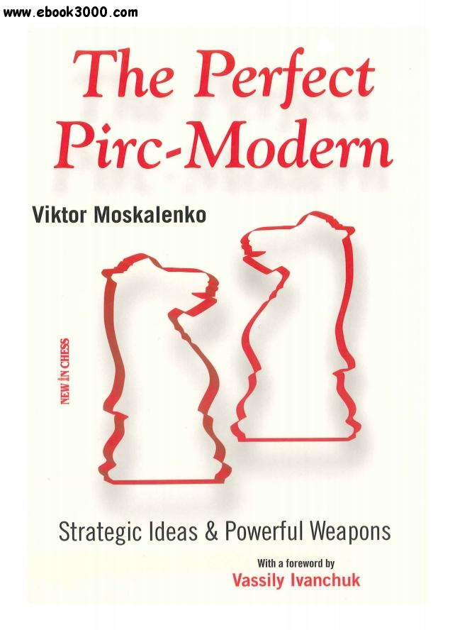 The Perfect Pirc-Modern: Strategic Ideas & Powerful Weapons free download