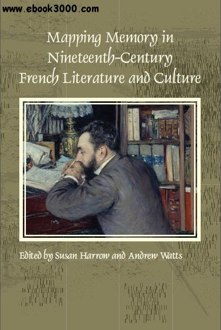 Mapping Memory in Nineteenth-Century French Literature and Culture free download