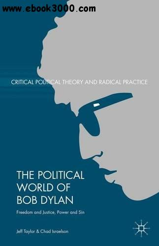 The Political World of Bob Dylan: Freedom and Justice, Power and Sin free download