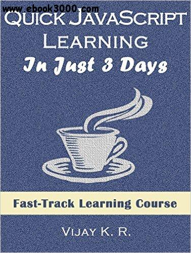 Quick javascript Learning In Just 3 Days: Fast-Track Learning Course free download