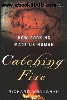 Catching Fire: How Cooking Made Us Human free download