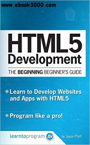 HTML5 Development: The Beginning Beginner's Guide free download