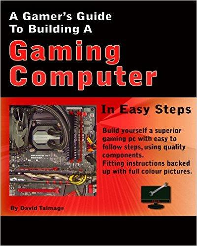 A Gamers Guide To Building A Gaming Computer free download
