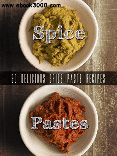 Homemade Spice Pastes: Top 50 Most Delicious Spice Paste Recipes