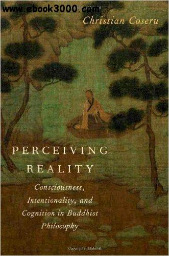Perceiving Reality: Consciousness, Intentionality, and Cognition in Buddhist Philosophy