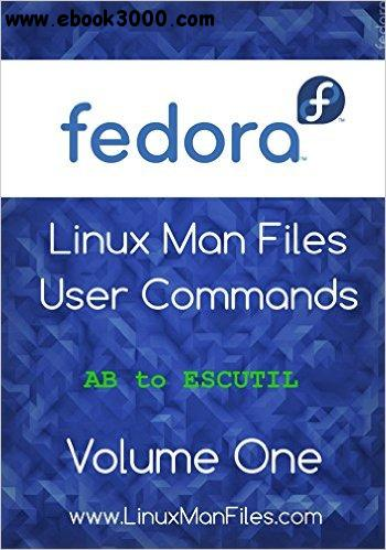 Fedora Linux Man files: User Commands Volume One (Fedora Linux Man files User Commands Book 1)