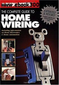 Complete Guide to Home Wiring: Including Information on Home Electronics & Wireless Technology