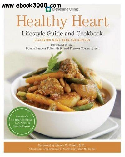 Cleveland Clinic Healthy Heart Lifestyle Guide and Cookbook: Featuring more than 150 tempting recipes