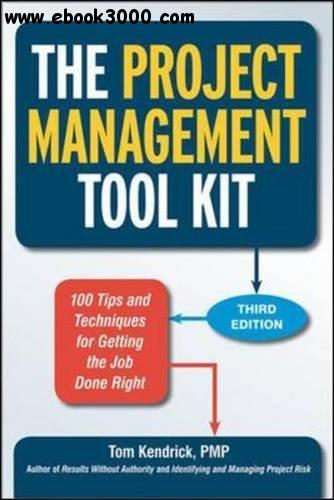 The Project Management Tool Kit: 100 Tips and Techniques for Getting the Job Done Right, 3rd edition