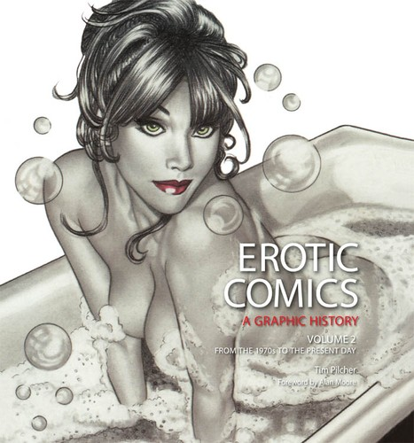 Erotic Comics: A Graphic History, Volume 2: From the 1970s to the Present Day