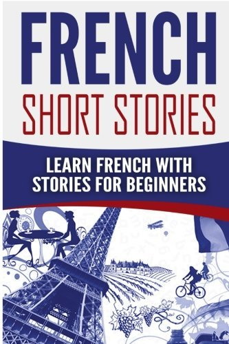 French Short Stories: Learn French with Stories for Beginners