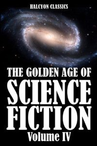 The Golden Age of Science Fiction, Volume IV: An Anthology of 50 Short Stories