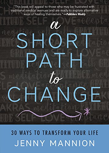 A Short Path to Change: 30 Ways to Transform Your Life