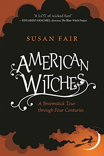 American Witches: A Broomstick Tour through Four Centuries