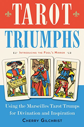 Tarot Triumphs: Using the Marseilles Tarot Trumps for Divination and Inspiration