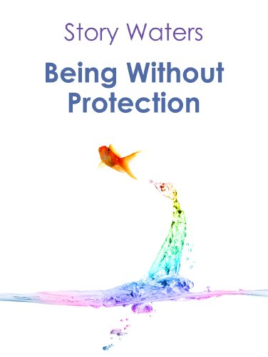 Being Without Protection (The Bridge of Consciousness Book 1)