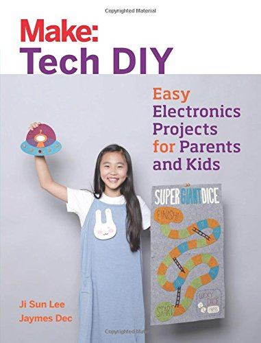 Make: Tech DIY: Easy Electronics Projects for Parents and Kids