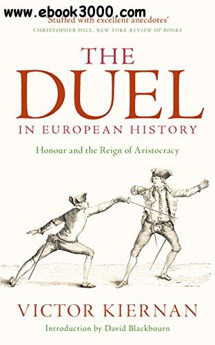 The Duel in European History: Honour and the Reign of Aristocracy