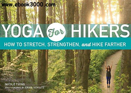 Yoga for Hikers: Stretch, Strengthen and Hike Farther