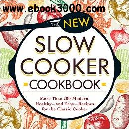 The New Slow Cooker Cookbook: More than 200 Modern, Healthy-and Easy-Recipes for the Classic Cooker