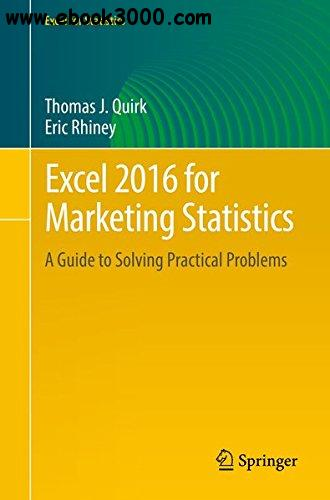 Excel 2016 for Marketing Statistics: A Guide to Solving Practical Problems