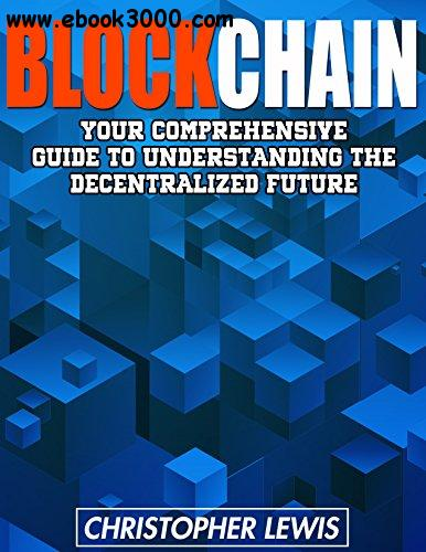 Blockchain: Your Comprehensive Guide To Understanding The Decentralized Future