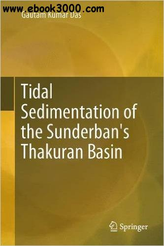 Tidal Sedimentation of the Sunderban's Thakuran Basin (Springerbriefs in Earth Sciences)