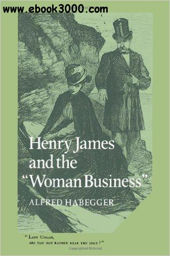 Henry James and the 'Woman Business' (Cambridge Studies in American Literature and Culture)