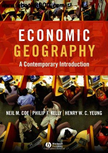 introduction to geography and economic geography 1 economic geography: a contemporary introduction neil m coe, philip f kelly, and henry wc yeung final submission: july 2006 to be published by blackwell.