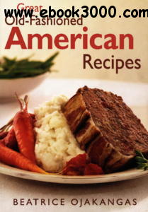Beatrice Ojakangas Great Old Fashioned American Recipes