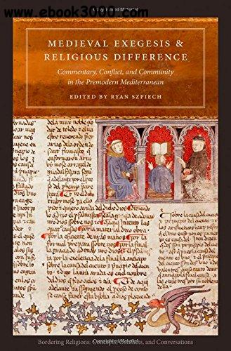 Medieval Exegesis and Religious Difference: Commentary, Conflict, and Community in the Premodern Mediterranean