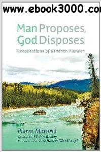 Man Proposes, God Disposes : Recollections of a French Pioneer