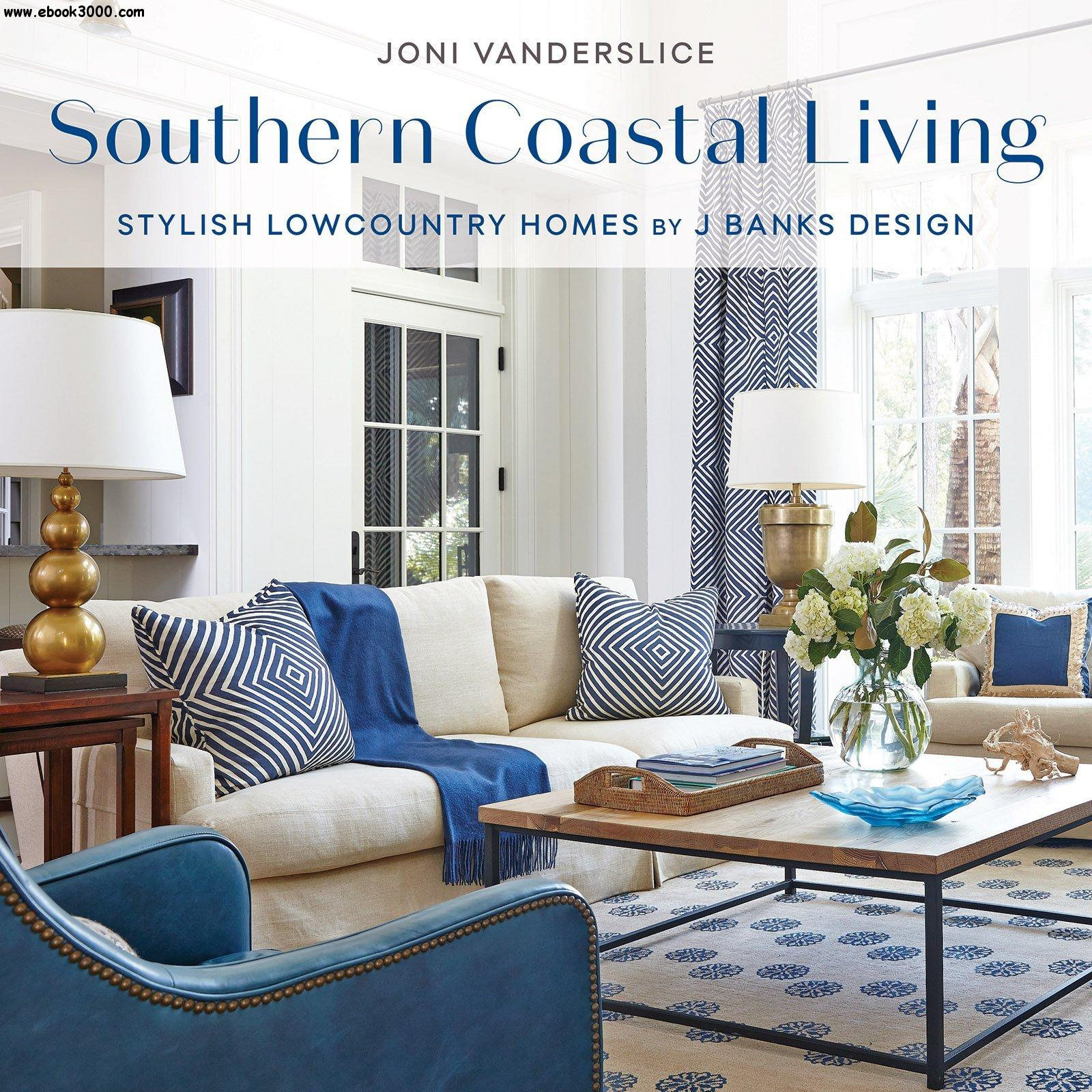 Southern Style Decorating Ideas From Southern Living: Southern Coastal Living: Stylish Lowcountry Homes By J