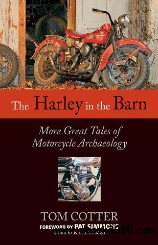The Harley in the Barn: More Great Tales of Motorcycles Archaeology