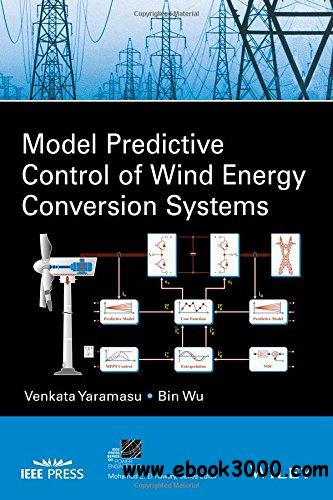 Model Predictive Control Of Wind Energy Conversion Systems Free Ebooks Download