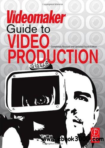 The Videomaker Guide to Video Production, 4 edition