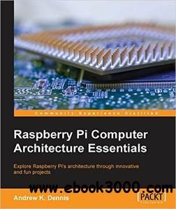 Raspberry Pi Computer Architecture Essentials [repost]