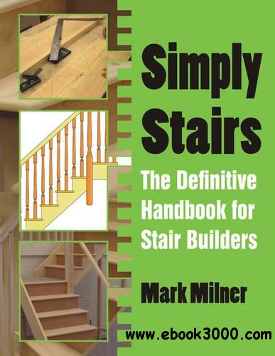Simply Stairs: The Definitive Handbook for Stair Builders