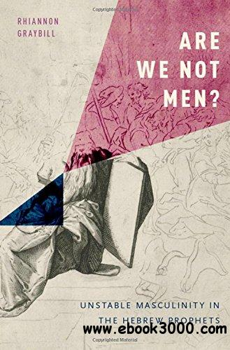 Are We Not Men?: Unstable Masculinity in the Hebrew Prophets