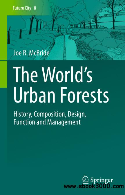 The Worlds Urban Forests History Composition Design Function And Management Free Ebooks