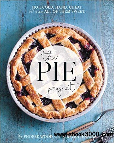 The Pie Project: Hot, Cold, Hand, Cheat. 60 Pies - All of Them Sweet