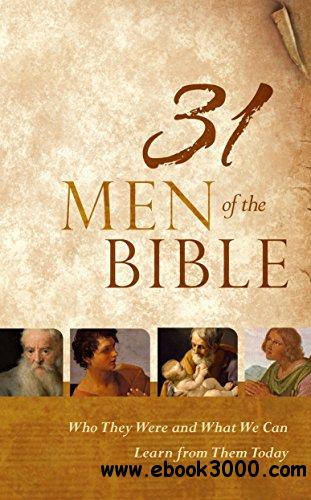 31 Men of the Bible: Who They Were and What We Can Learn from Them Today