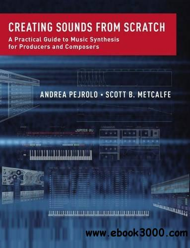 Creating Sounds from Scratch: A Practical Guide to Music Synthesis for Producers and Composers
