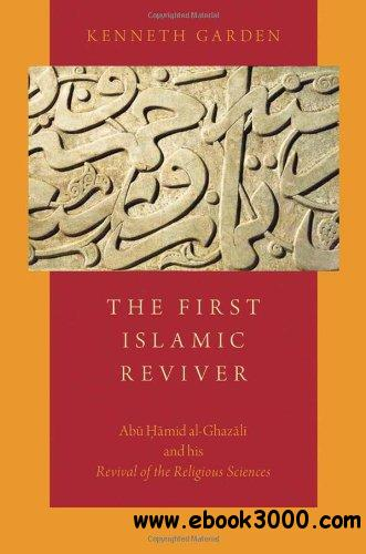 The First Islamic Reviver: Abu Hamid al-Ghazali and his Revival of the Religious Sciences
