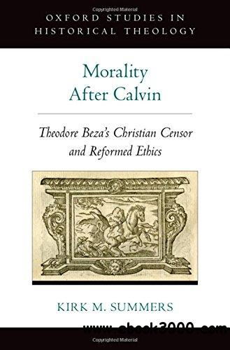 Morality After Calvin: Theodore Beza's Christian Censor and Reformed Ethics