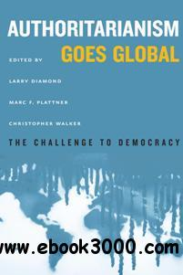 Authoritarianism Goes Global : The Challenge to Democracy