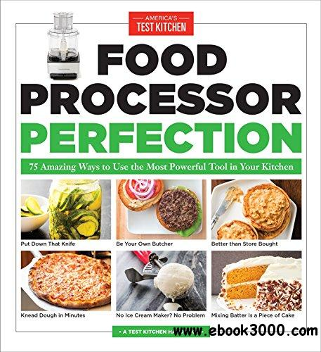 Food processor perfection 75 amazing ways to use the most powerful food processor perfection 75 amazing ways to use the most powerful tool in your kitchen forumfinder Image collections