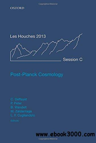 Post-Planck Cosmology: Lecture Notes of the Les Houches Summer School: Volume 100, July 2013